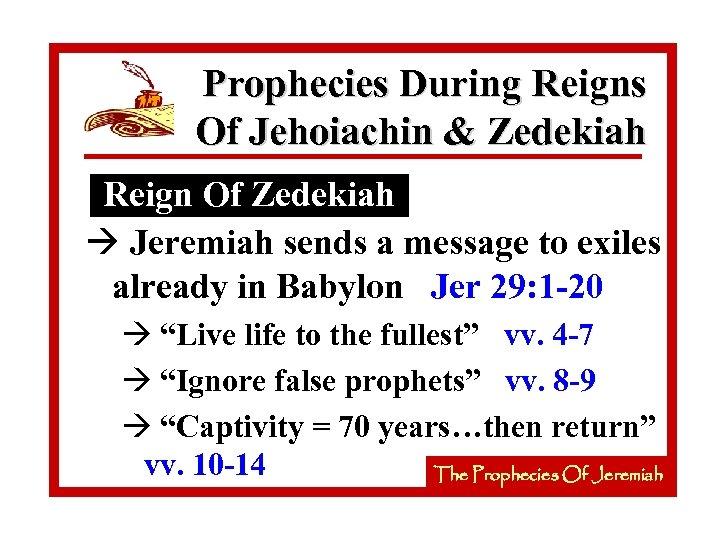 Prophecies During Reigns Of Jehoiachin & Zedekiah Reign Of Zedekiah à Jeremiah sends a