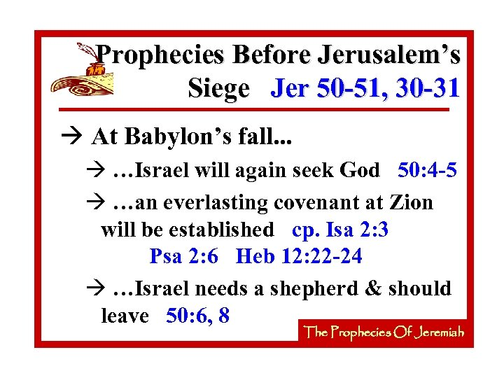 Prophecies Before Jerusalem's Siege Jer 50 -51, 30 -31 à At Babylon's fall. .