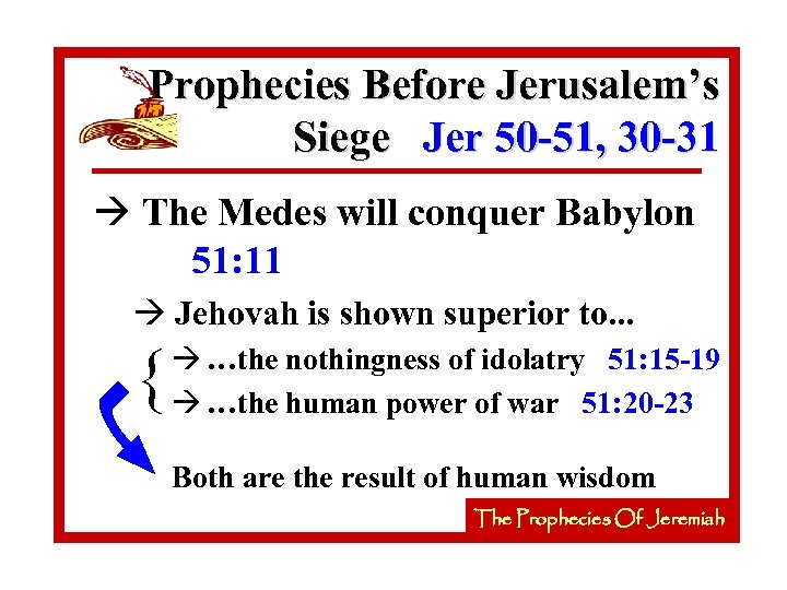 Prophecies Before Jerusalem's Siege Jer 50 -51, 30 -31 à The Medes will conquer