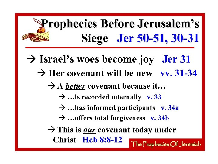 Prophecies Before Jerusalem's Siege Jer 50 -51, 30 -31 à Israel's woes become joy