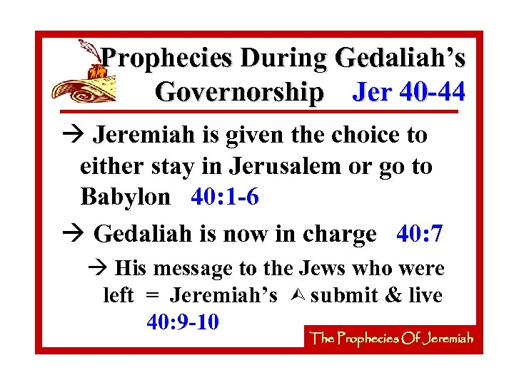 Prophecies During Gedaliah's Governorship Jer 40 -44 à Jeremiah is given the choice to