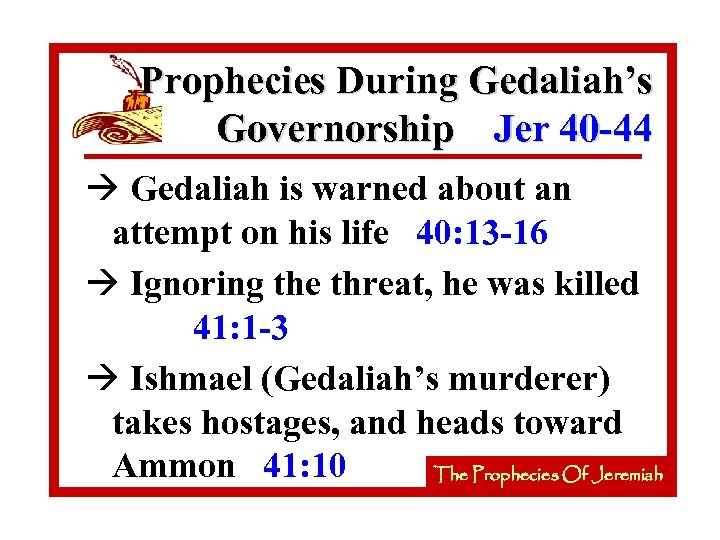 Prophecies During Gedaliah's Governorship Jer 40 -44 à Gedaliah is warned about an attempt