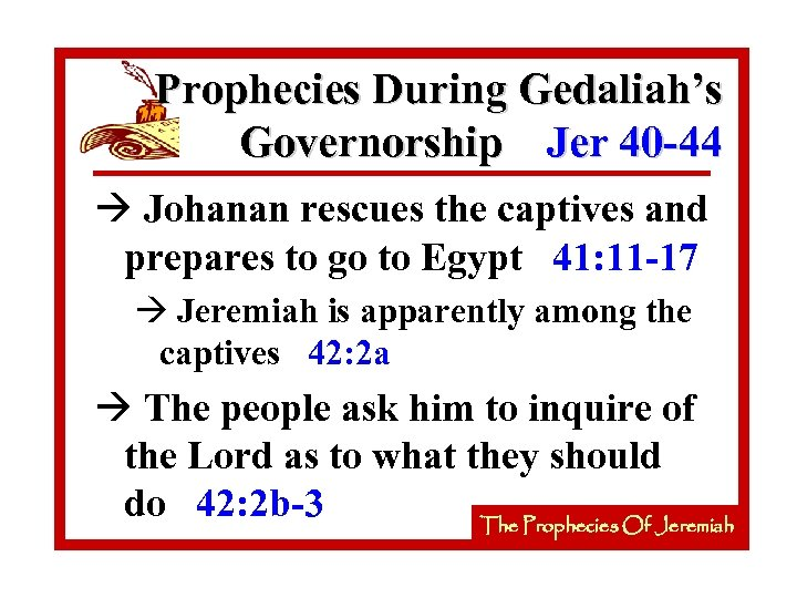 Prophecies During Gedaliah's Governorship Jer 40 -44 à Johanan rescues the captives and prepares