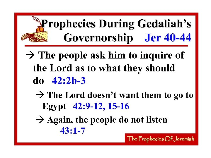 Prophecies During Gedaliah's Governorship Jer 40 -44 à The people ask him to inquire