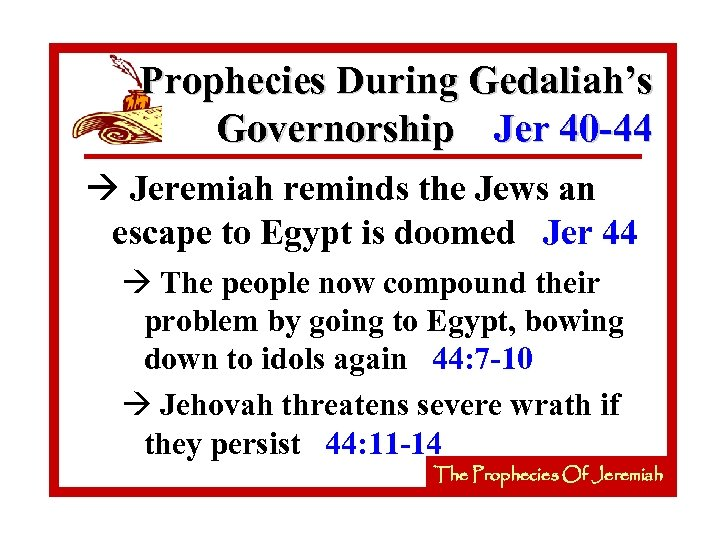 Prophecies During Gedaliah's Governorship Jer 40 -44 à Jeremiah reminds the Jews an escape