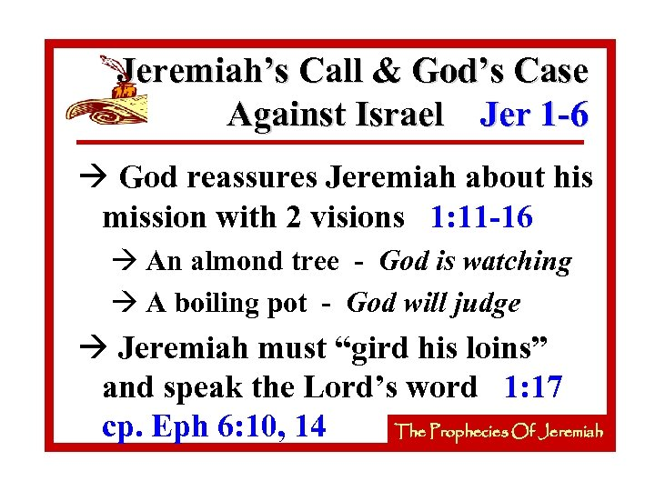 Jeremiah's Call & God's Case Against Israel Jer 1 -6 à God reassures Jeremiah
