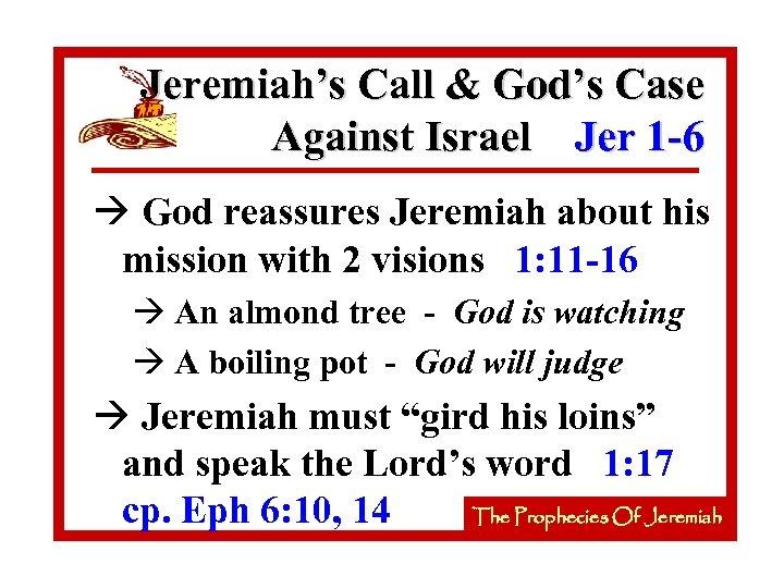 Jeremiah's Call & God's Case Against Israel Jer 1 -6 à God reassures Jeremiah