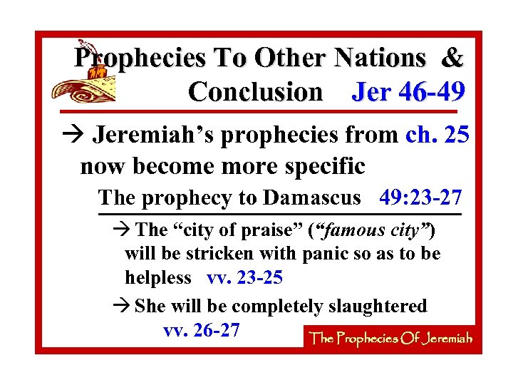 Prophecies To Other Nations & Conclusion Jer 46 -49 à Jeremiah's prophecies from ch.