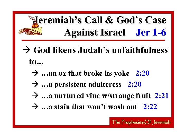 Jeremiah's Call & God's Case Against Israel Jer 1 -6 à God likens Judah's