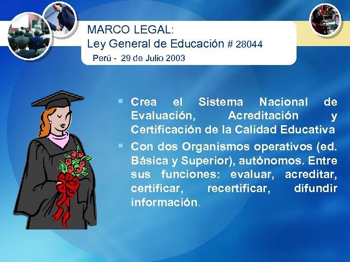 MARCO LEGAL: Ley General de Educación # 28044 Perú - 29 de Julio 2003