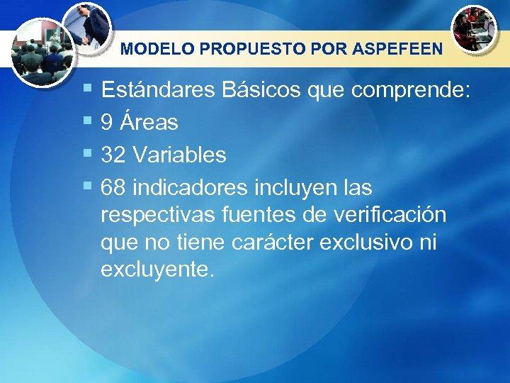 MODELO PROPUESTO POR ASPEFEEN § Estándares Básicos que comprende: § 9 Áreas § 32