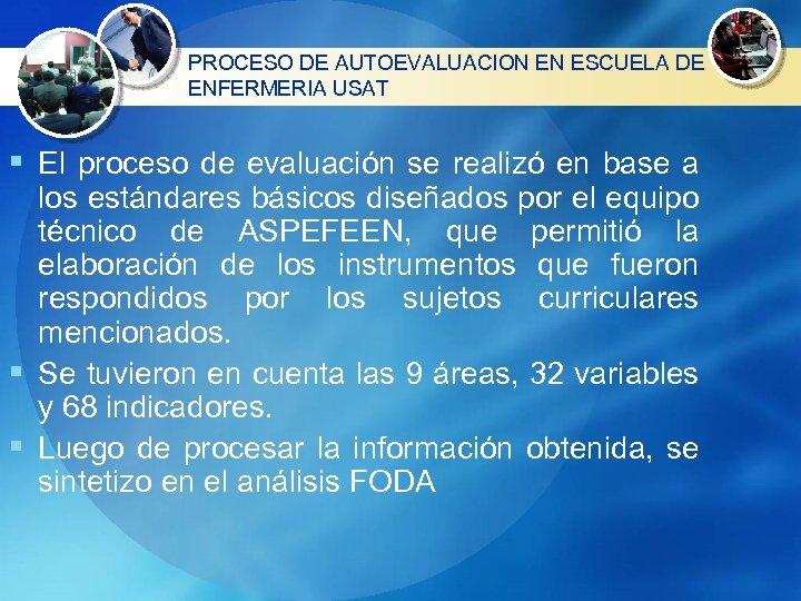 PROCESO DE AUTOEVALUACION EN ESCUELA DE ENFERMERIA USAT § El proceso de evaluación se