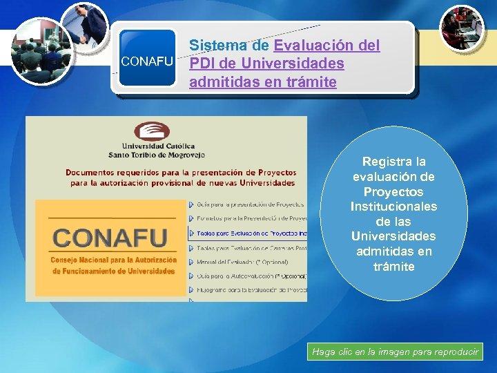 Sistema de Evaluación del Recursos Multimedia CONAFU PDI de Universidades admitidas en trámite Registra