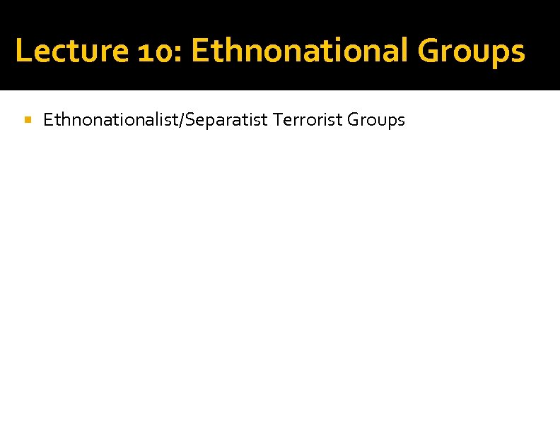 Lecture 10: Ethnonational Groups Ethnonationalist/Separatist Terrorist Groups