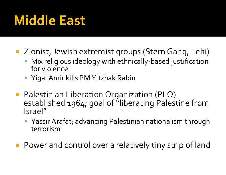 Middle East Zionist, Jewish extremist groups (Stern Gang, Lehi) Mix religious ideology with ethnically-based