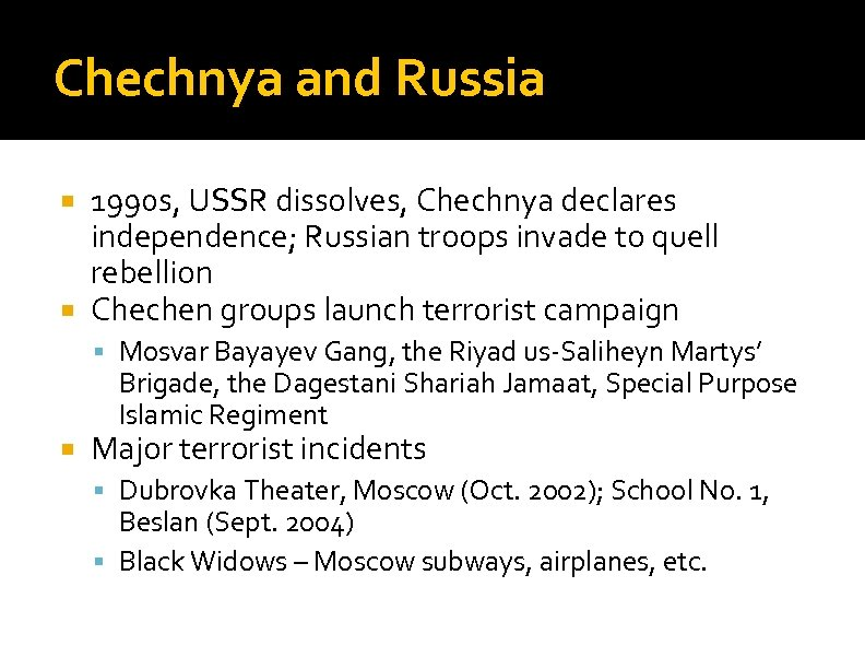 Chechnya and Russia 1990 s, USSR dissolves, Chechnya declares independence; Russian troops invade to