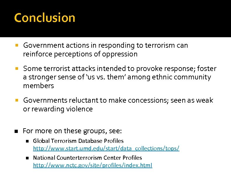 Conclusion Government actions in responding to terrorism can reinforce perceptions of oppression Some terrorist