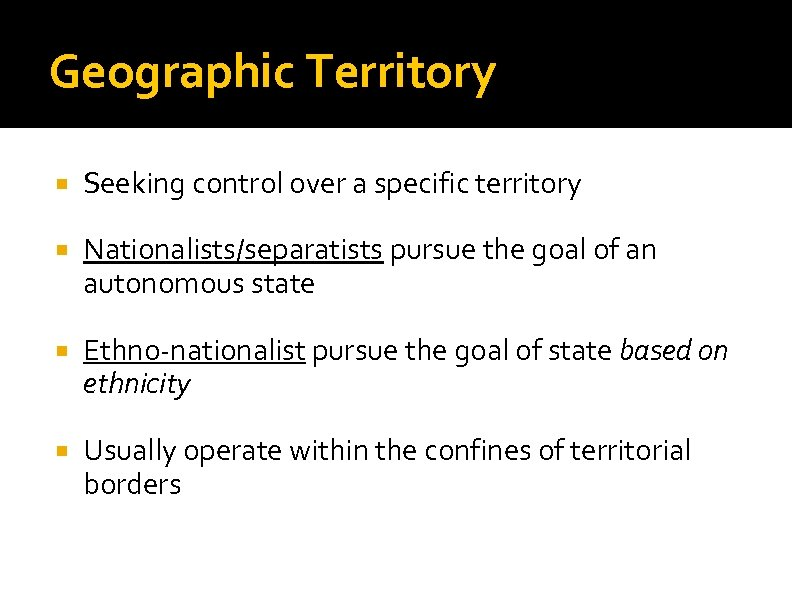 Geographic Territory Seeking control over a specific territory Nationalists/separatists pursue the goal of an