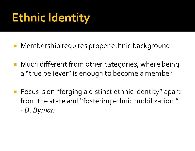 Ethnic Identity Membership requires proper ethnic background Much different from other categories, where being