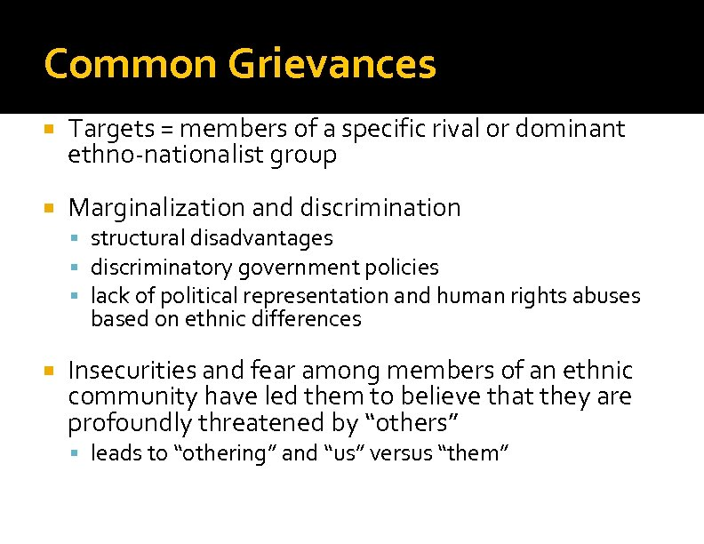 Common Grievances Targets = members of a specific rival or dominant ethno-nationalist group Marginalization