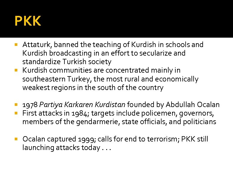 PKK Attaturk, banned the teaching of Kurdish in schools and Kurdish broadcasting in an