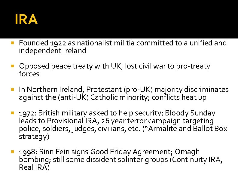 IRA Founded 1922 as nationalist militia committed to a unified and independent Ireland Opposed