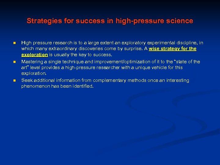 Strategies for success in high-pressure science n n n High pressure research is to