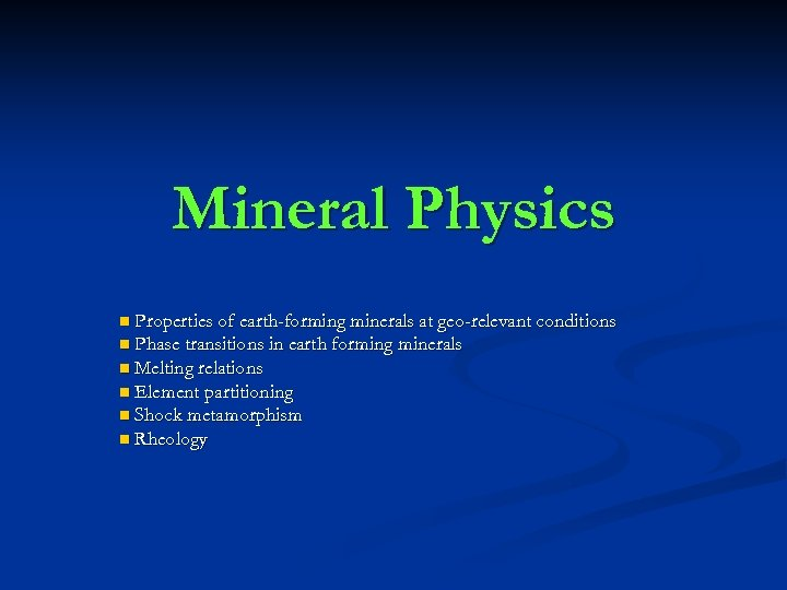 Mineral Physics Properties of earth-forming minerals at geo-relevant conditions n Phase transitions in earth