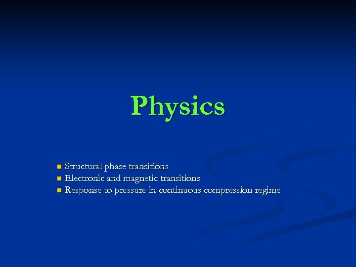 Physics Structural phase transitions n Electronic and magnetic transitions n Response to pressure in