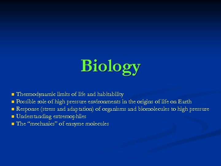 Biology Thermodynamic limits of life and habitability n Possible role of high pressure environments