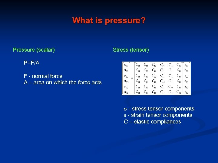 What is pressure? Pressure (scalar) Stress (tensor) P=F/A F - normal force A –