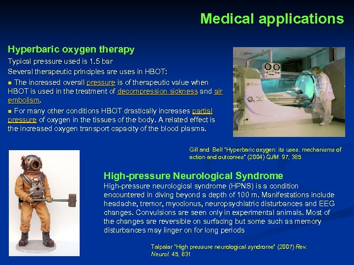 Medical applications Hyperbaric oxygen therapy Typical pressure used is 1. 5 bar Several therapeutic