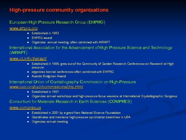 High-pressure community organizations European High Pressure Research Group (EHPRG) www. ehprg. org n n