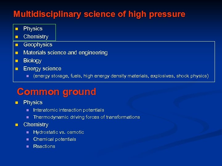 Multidisciplinary science of high pressure n n n Physics Chemistry Geophysics Materials science and