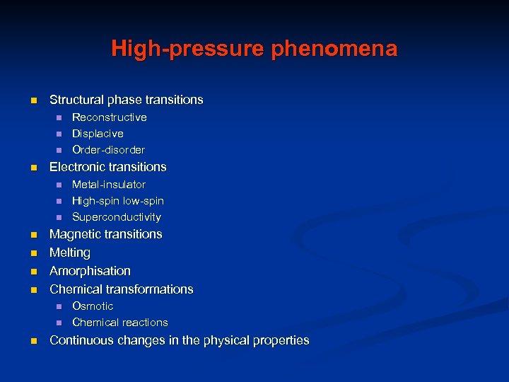 High-pressure phenomena n Structural phase transitions n n Electronic transitions n n n n