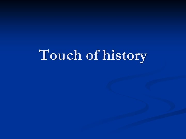 Touch of history