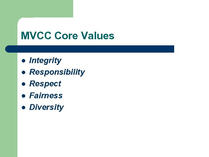 MVCC Core Values l l l Integrity Responsibility Respect Fairness Diversity