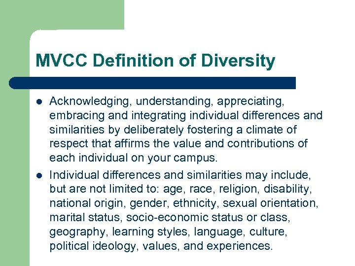 MVCC Definition of Diversity l l Acknowledging, understanding, appreciating, embracing and integrating individual differences