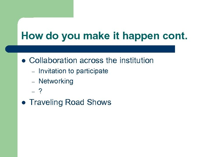 How do you make it happen cont. l Collaboration across the institution – –