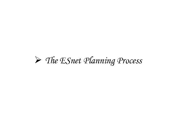 Ø The ESnet Planning Process