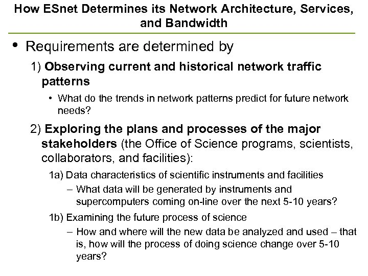 How ESnet Determines its Network Architecture, Services, and Bandwidth • Requirements are determined by
