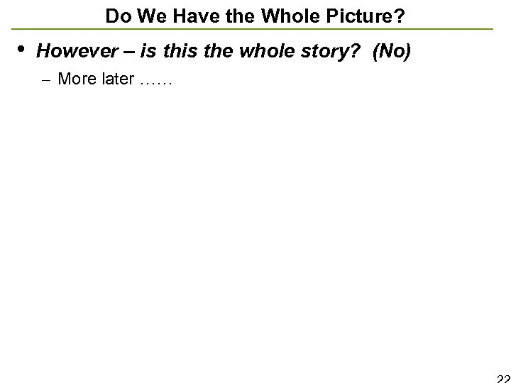 Do We Have the Whole Picture? • However – is the whole story? (No)