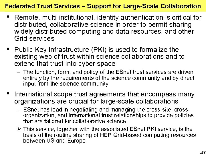 Federated Trust Services – Support for Large-Scale Collaboration • Remote, multi-institutional, identity authentication is