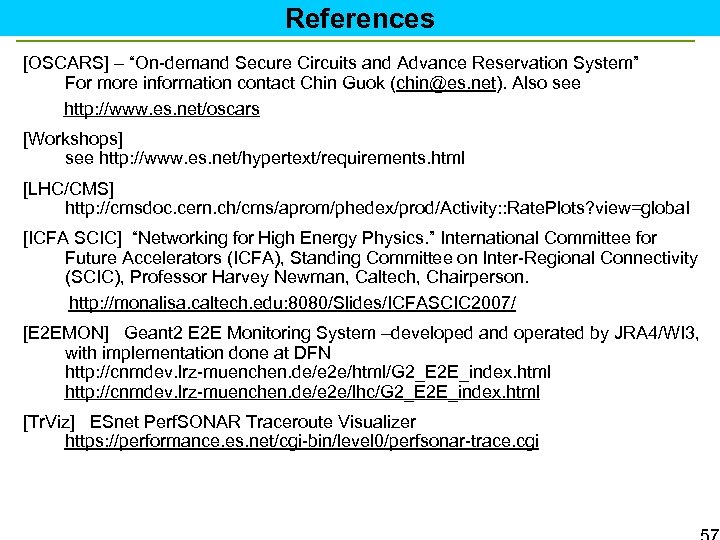 """References [OSCARS] – """"On-demand Secure Circuits and Advance Reservation System"""" For more information contact"""