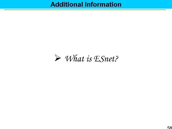 Additional Information Ø What is ESnet?
