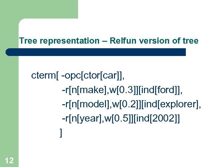 Tree representation – Relfun version of tree cterm[ -opc[ctor[car]], -r[n[make], w[0. 3]][ind[ford]], -r[n[model], w[0.