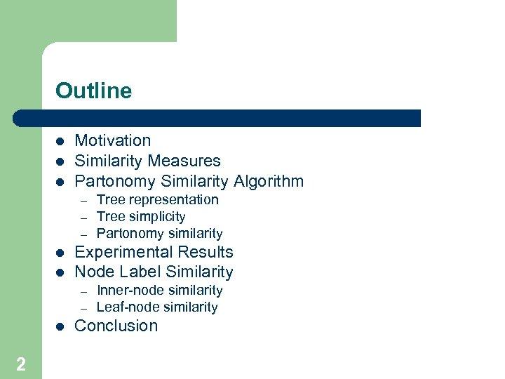 Outline l l l Motivation Similarity Measures Partonomy Similarity Algorithm – – – l