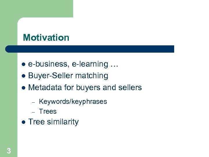 Motivation e-business, e-learning … l Buyer-Seller matching l Metadata for buyers and sellers l
