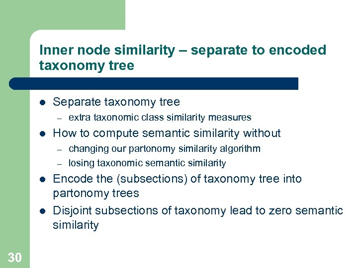 Inner node similarity – separate to encoded taxonomy tree l Separate taxonomy tree –
