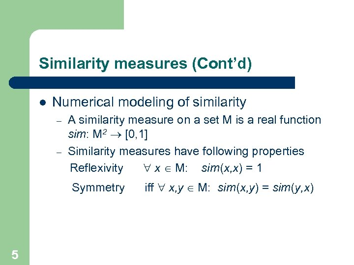 Similarity measures (Cont'd) l Numerical modeling of similarity – – A similarity measure on